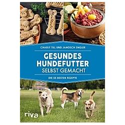 Gesundes Hundefutter selbst gemacht. Janosch Engler  Charly Till  - Buch