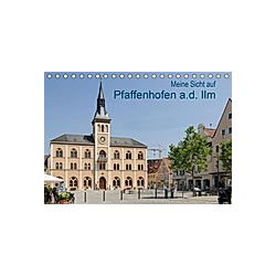 Meine Sicht auf Pfaffenhofen (Tischkalender 2021 DIN A5 quer)