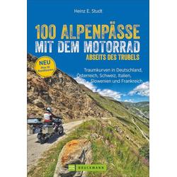 100 Alpenpässe mit dem Motorrad abseits des Trubels als Buch von Heinz E. Studt