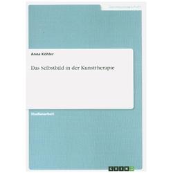 Das Selbstbild in der Kunsttherapie: Buch von Anna Köhler