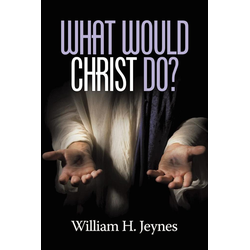 What Would Christ Do? als Taschenbuch von William H. Jeynes
