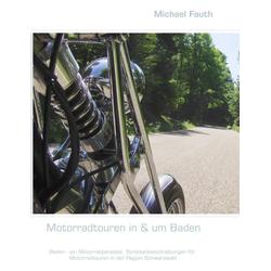 Motorradtouren in & um Baden als Buch von Michael Fauth