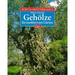 Hortus Mediterraneus 2. Gehölze für mediterrane Gärten als Buch von Walter Schmidt