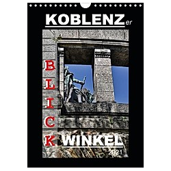 Koblenzer Blick Winkel (Wandkalender 2021 DIN A4 hoch)