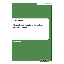 Die englische Sprache in deutschen Werbesendungen. Tiffany Tabbert  - Buch