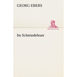 Im Schmiedefeuer als Buch von Georg Ebers