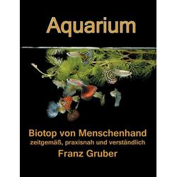 Aquarium-Biotop von Menschenhand als Buch von Franz Gruber