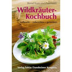 Wildkräuter-Kochbuch als Buch von Bernd Trum/ Pius Lotter