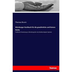 Würzburger Kochbuch für die gewöhnliche und feinere Küche als Buch von Therese Brunn