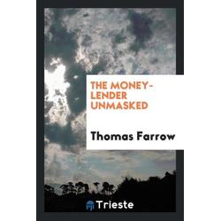 The money-lender unmasked als Taschenbuch von Thomas Farrow