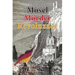 Mosel Mörder Revoluzzer als Buch von Peter Wierichs