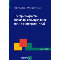 Therapieprogramm für Kinder und Jugendliche mit Tic-Störungen (THICS): Buch von Katrin Woitecki/ Manfred Döpfner