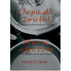 Chepa die Zwiebel - Pfanne oder Pott! als Buch von Harry H. Clever