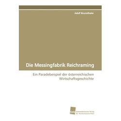 Die Messingfabrik Reichraming als Buch von Adolf Brunnthaler