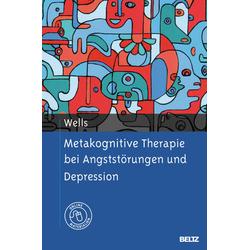 Metakognitive Therapie bei Angststörungen und Depression: Buch von Adrian Wells