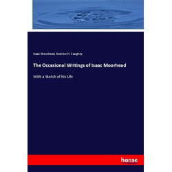 The Occasional Writings of Isaac Moorhead als Buch von Isaac Moorhead/ Andrew H. Caughey