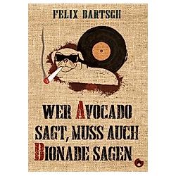 Wer Avocado sagt  muss auch Bionade sagen. Felix Bartsch  - Buch