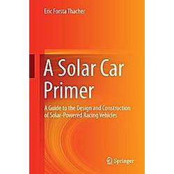 A Solar Car Primer. Eric Forsta Thacher  - Buch