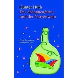 Der Schoppenfetzer und der Narrenwein. Günter Huth  - Buch