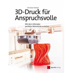 3D-Druck für Anspruchsvolle: eBook von Christian Rattat