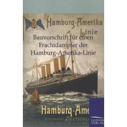 Bauvorschrift für einen Frachtdampfer der Hamburg-Amerika-Linie als Buch von ohne Autor