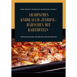 Arabisches Knoblauch-Zitrone-Hähnchen mit Kartoffeln: eBook von Heinz Duthel
