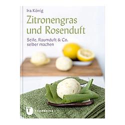 Zitronengras und Rosenduft. Ira König  - Buch