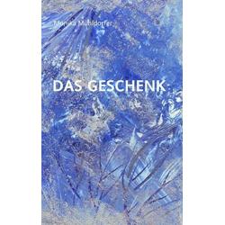 Das Geschenk als Buch von Monika Mühldorfer