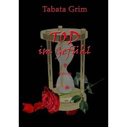 Tod im Gefühl als Buch von Tabata Grim