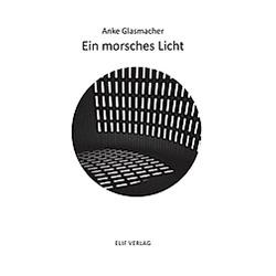 Ein morsches Licht. Anke Glasmacher  - Buch