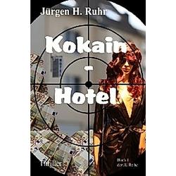 Kokain - Hotel. Jürgen H. Ruhr  - Buch