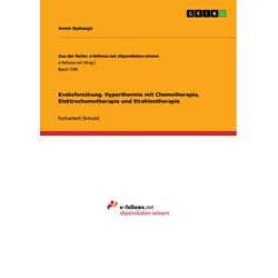 Krebsforschung. Hyperthermie mit Chemotherapie Elektrochemotherapie und Strahlentherapie: eBook von Armin Djahangir