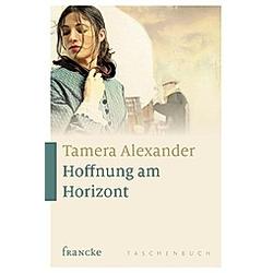 Hoffnung am Horizont. Tamera Alexander  - Buch
