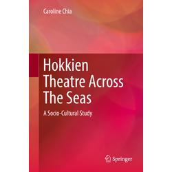 Hokkien Theatre Across The Seas als Buch von Caroline Chia