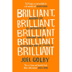 Brilliant Brilliant Brilliant Brilliant Brilliant: Modern Life as Interpreted By Someone Who Is Reasonably Bad at Living It: eBook von Joel Golby