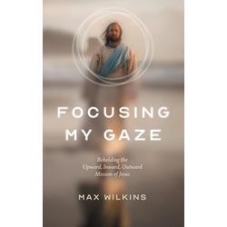 Focusing My Gaze: eBook von Max Wilkins