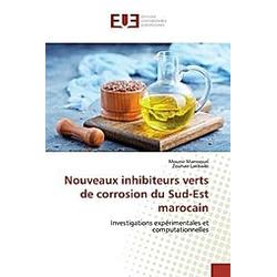 Nouveaux inhibiteurs verts de corrosion du Sud-Est marocain. Mounir Manssouri  Zouhair Lakbaibi  - Buch