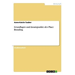 Grundlagen und Ansatzpunkte des Place Branding. Anne-Katrin Tauber  - Buch