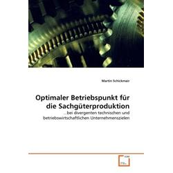 Optimaler Betriebspunkt für die Sachgüterproduktion als Buch von Martin Schickmair