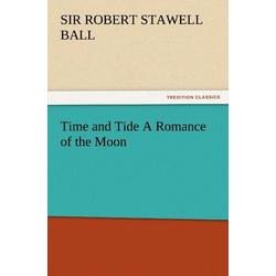 Time and Tide A Romance of the Moon als Buch von Sir Robert Stawell Ball/ Robert Stawell Ball