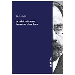 Die rechtliche Natur der Eisenbahnverkehrsordnung. Rudolf Bäseler  - Buch