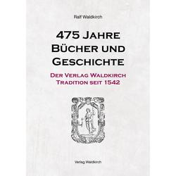 475 Jahre Bücher und Geschichte - Der Verlag Waldkirch als Buch von Ralf Waldkirch