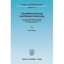Eisenbahnverfassung und Bahnprivatisierung: Buch von Sina Stamm