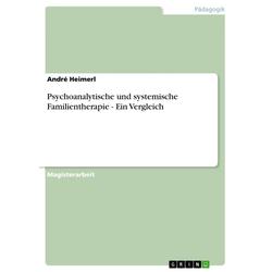 Psychoanalytische und systemische Familientherapie - Ein Vergleich: eBook von André Heimerl