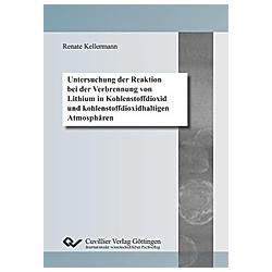 Untersuchung der Reaktion bei der Verbrennung von Lithium in Kohlenstoffdioxid und kohlenstoffdioxidhaltigen Atmosphären. Renate Kellermann  - Buch