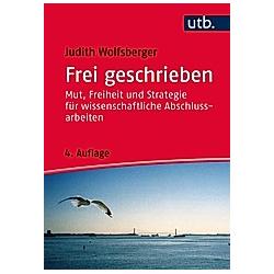 Frei geschrieben. Judith Wolfsberger  - Buch