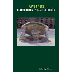 Blankenhorn und andere Stories als Buch von Uwe Friesel