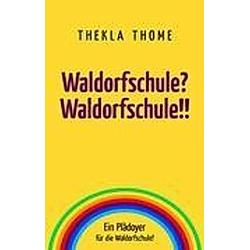 Waldorfschule? Waldorfschule!!. Thekla Thome  - Buch