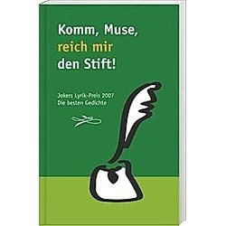 Komm  Muse  reiche mir den Stift! - Jokers Lyrikpreis 2007 - Die besten Gedichte. JOKERS RESTSELLER(HG.)  - Buch