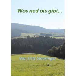 Wos ned ois gibt... als Buch von Fritz Stockinger